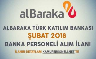 Albaraka Türk Katılım Bankası Şubat 2018 Banka Personeli Alım İlanı