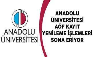 Anadolu Üniversitesi AÖF Kayıt Yenileme İşlemleri Sona Eriyor