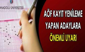 Anadolu Üniversitesinden AÖF Kayıt Yenileme Yapan Adaylara Uyarı