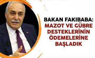 Bakan Fakıbaba: Mazot ve Gübre Desteklerinin Ödemelerine Başladık