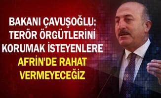 Bakanı Çavuşoğlu: Terör Örgütlerini Korumak İsteyenlere Afrin'de Rahat Vermeyeceğiz