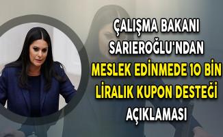 Çalışma Bakanı Sarıeroğlu'ndan Meslek Edinmede 10 Bin Liralık Kupon Desteği Açıklaması