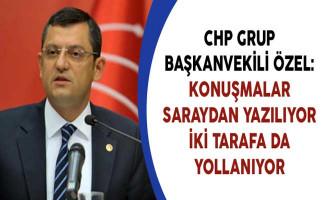 CHP Grup Başkanvekili Özel: Konuşmalar Saraydan Yazılıyor İki Tarafa da Yollanıyor