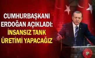 Cumhurbaşkanı Erdoğan Açıkladı: İnsansız Tank Üretimi Yapacağız