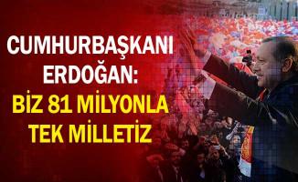 Cumhurbaşkanı Erdoğan: Biz 81 Milyonla Tek Milletiz