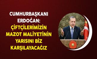 Cumhurbaşkanı Erdoğan: Çiftçilerimizin Mazot Maliyetinin Yarısını Biz Karşılayacağız