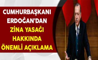 Cumhurbaşkanı Erdoğan'dan Zina Yasağına İlişkin Önemli Açıklama