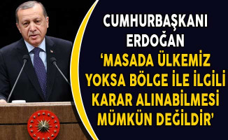 Cumhurbaşkanı Erdoğan: Masada Ülkemiz Yoksa Bölge İle İlgili Karar Alınabilmesi Mümkün Değildir