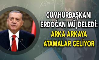 Cumhurbaşkanı Erdoğan Müjdeledi: Arka Arkaya Atamalar Geliyor