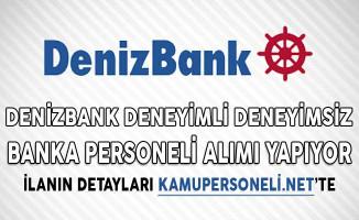 Denizbank Deneyimli Deneyimsiz Banka Personeli Alımı Yapıyor