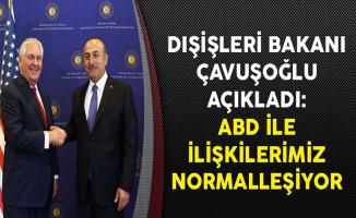 Dışişleri Bakanı Çavuşoğlu Açıkladı: ABD İle İlişkilerimiz Normalleşiyor