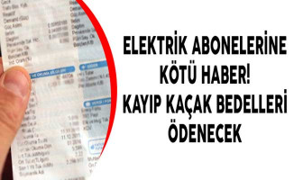 Elektrik Abonelerine Kötü Haber! Kayıp Kaçak Bedelleri Ödenecek