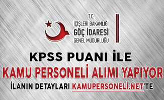 Göç İdaresi Genel Müdürlüğü KPSS Puanı İle Kamu Personeli Alımı Yapıyor