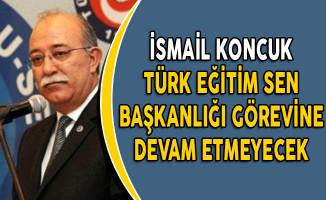 İsmail Koncuk Türk Eğitim Sen Başkanlığı Görevine Devam Etmeyecek