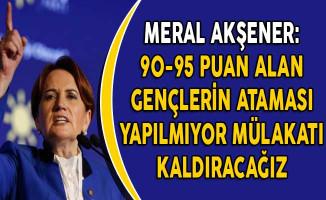 İyi Parti Lideri Akşener: KPSS'den 90-95 Puan Alan Gençlerin Ataması Yapılmıyor, Mülakatı Kaldıracağız