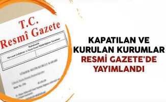 Kapatılan ve Kurulan Kurumlar Resmi Gazete'de Yayımlandı