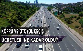 Köprü ve Otoyol Geçiş Ücretleri Ne Kadar Oldu?