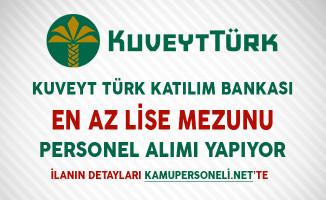 Kuveyt Türk Katılım Bankası En Az Lise Mezunu Personel Alımı Yapıyor