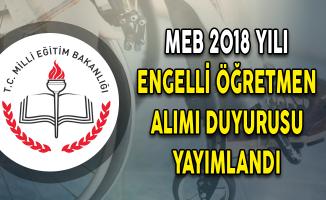 MEB 2018 Yılı Engelli Öğretmen Alımı Duyurusu Yayımlandı