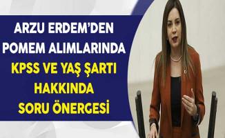 MHP'li Arzu Erdem'den POMEM Alımlarında KPSS ve Yaş Şartına İlişkin Soru Önergesi