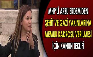MHP'li Arzu Erdem'den Şehit ve Gazi Yakınlarına Memur Kadrosu Verilmesi İçin Kanun Teklifi