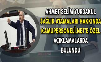 MHP Milletvekili Ahmet Selim Yurdakul Sağlık Atamaları Hakkında Kamupersoneli.net'e Özel Açıklamalarda Bulundu