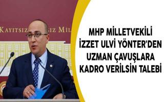 MHP Milletvekili İzzet Ulvi Yönter'den Uzman Çavuşlara Kadro Verilsin Talebi