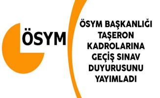 ÖSYM Başkanlığı Taşeron Kadrolarına Geçiş Sınav Duyurusunu Yayımladı