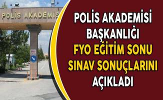 Polis Akademisi Başkanlığı FYO Eğitim Sonu Sınav Sonuçlarını Açıkladı