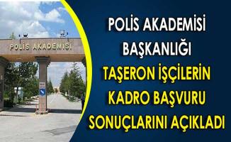 Polis Akademisi Başkanlığı Taşeron İşçi Başvuru Sonuçları Açıklandı