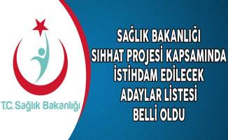 Sağlık Bakanlığı Sıhhat Projesi Kapsamında İstihdam Edilecek Adaylar Listesi Belli Oldu