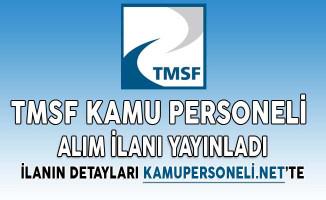 TMSF Kamu Personeli Alım İlanı Yayınladı