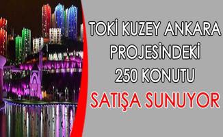TOKİ Kuzey Ankara Projesindeki 250 Konutu Satışa Sunuyor !