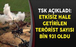 TSK Açıkladı: Etkisiz Hale Getirilen Terörist Sayısı Bin 931 Oldu