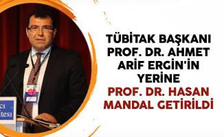TÜBİTAK Başkanı Prof. Dr. Ahmet Arif Ergin'in Yerine Prof. Dr. Hasan Mandal Getirildi
