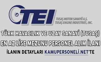 Türk Havacılık ve Uzay Sanayi (TUSAŞ) En Az Lise Mezunu Personel Alım İlanı