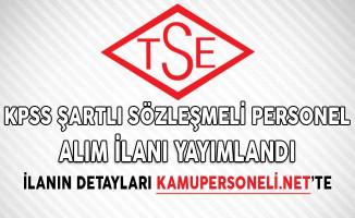 Türk Standartları Enstitüsü (TSE) KPSS Şartlı Sözleşmeli Personel Alım İlanı Yayımlandı