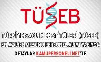 Türkiye Sağlık Enstitüleri (TÜSEB) En Az Lise Mezunu Personel Alımı Yapıyor