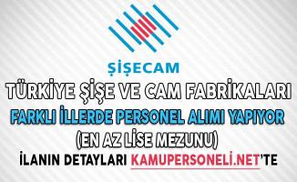 Türkiye Şişe ve Cam Fabrikaları Farklı İllerde Personel Alımı Yapıyor (En Az Lise Mezunu)
