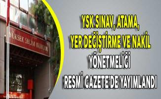 YSK Sınav, Atama, Yer Değiştirme ve Nakil Yönetmeliği Yayımlandı