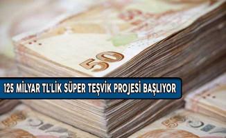 125 Milyar TL'lik Süper Teşvik Projesi Başlıyor