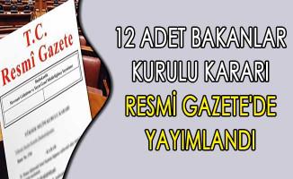 12 Adet Bakanlar Kurulu Kararı Resmi Gazete'de Yayımlandı