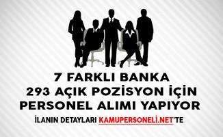 7 Farklı Banka 293 Açık Pozisyon İçin Çok Sayıda Personel Alımı Yapıyor (En Az Lise Mezunu)