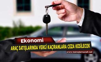 Araç Satışlarında Vergi Kaçıranlara Ceza Kesilecek