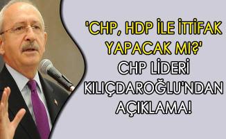 'CHP, HDP İle İttifak Yapacak Mı?' CHP Lideri Kılıçdaroğlu'ndan Açıklama!
