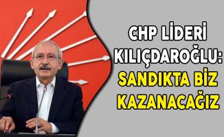 CHP Lideri Kılıçdaroğlu: Sandıkta Biz Kazanacağız