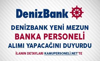 Denizbank Yeni Mezun Banka Personeli Alımı Yapacağını Duyurdu