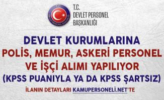 Devlet Kurumlarına Polis, Memur, Askeri Personel ve İşçi Alımı Yapılıyor (KPSS Puanıyla ya da KPSS Şartsız)