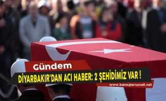 Diyarbakır'dan Acı Haber: 2 Şehidimiz Var!