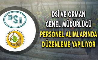 DSİ ve Orman Genel Müdürlüğü Personel Alımlarında Düzenleme Yapılıyor